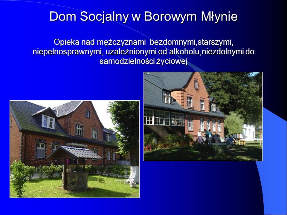 Dom Socjalny w Borowym Młynie Opieka nad mężczyznami bezdomnymi,starszymi, niepełnosprawnymi, uzależnionymi od alkoholu,niezdolnymi do samodzielności