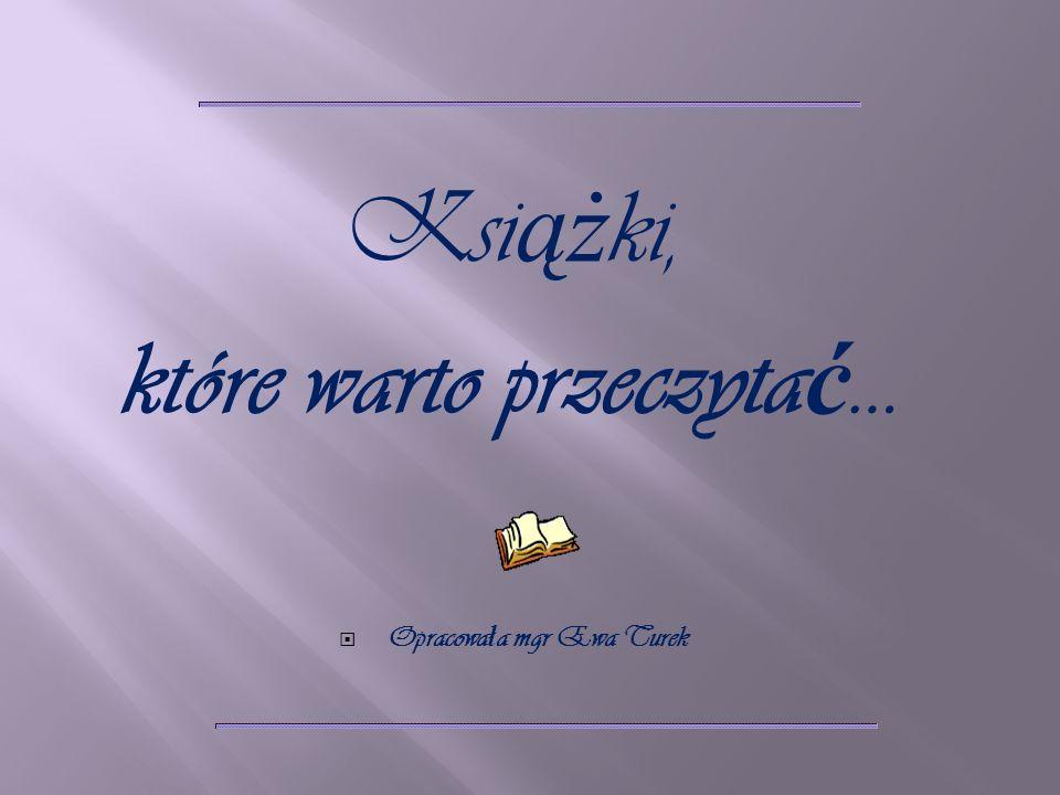 Ksi ąż ki, które warto przeczyta ć … Opracowa ł a mgr Ewa Turek