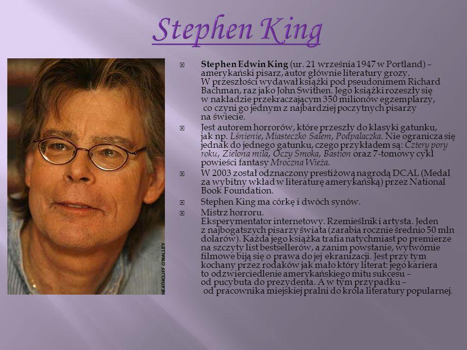 Stephen Edwin King (ur. 21 września 1947 w Portland) – amerykański pisarz, autor głównie literatury grozy. W przeszłości wydawał książki pod pseudonim
