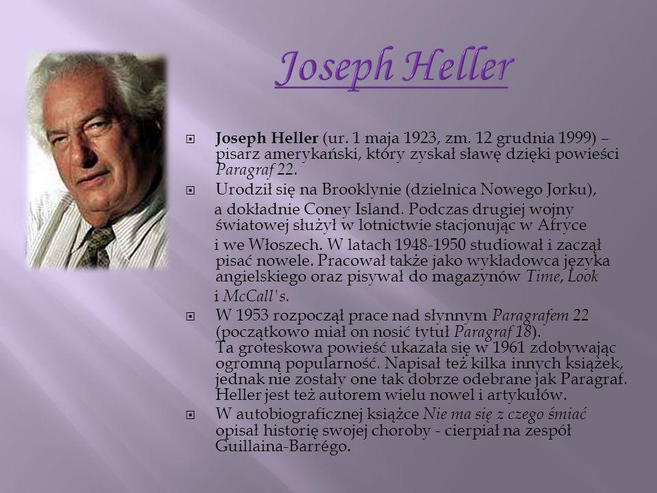 Joseph Heller (ur. 1 maja 1923, zm. 12 grudnia 1999) – pisarz amerykański, który zyskał sławę dzięki powieści Paragraf 22. Urodził się na Brooklynie (