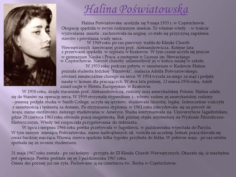 Halina Poświatowska urodziła się 9 maja 1935 r. w Częstochowie. Okupację spędziła w swym rodzinnym mieście. To właśnie wtedy - w trakcie wyzwalania mi