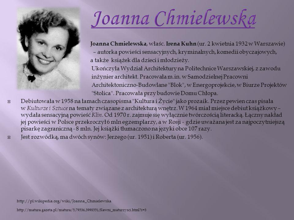 Joanna Chmielewska, właśc. Irena Kuhn (ur. 2 kwietnia 1932 w Warszawie) – autorka powieści sensacyjnych, kryminalnych, komedii obyczajowych, a także k