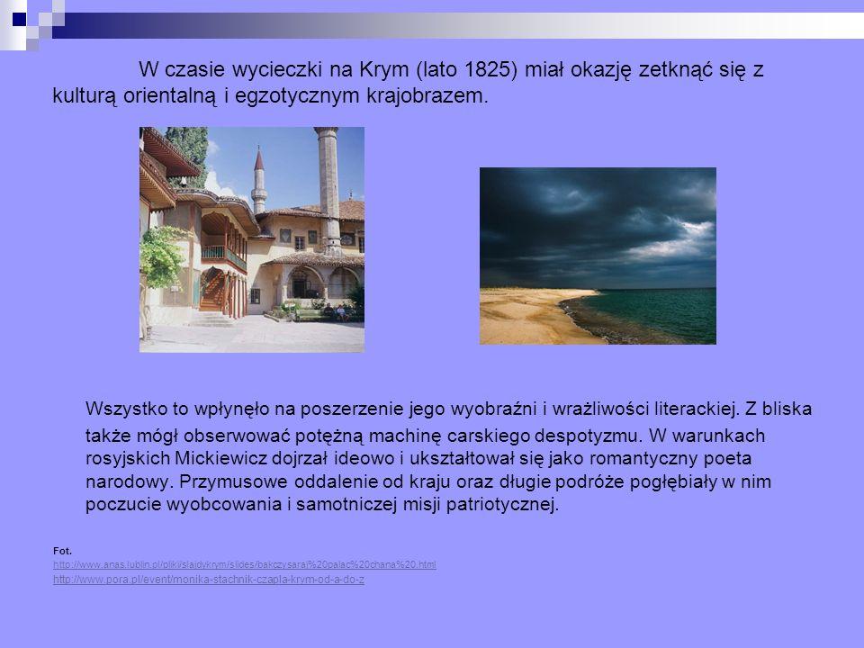 W czasie wycieczki na Krym (lato 1825) miał okazję zetknąć się z kulturą orientalną i egzotycznym krajobrazem. Wszystko to wpłynęło na poszerzenie jeg
