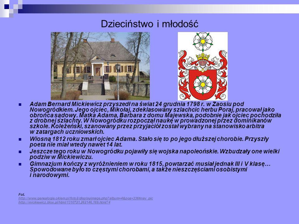 Dzieciństwo i młodość Adam Bernard Mickiewicz przyszedł na świat 24 grudnia 1798 r. w Zaosiu pod Nowogródkiem. Jego ojciec, Mikołaj, zdeklasowany szla