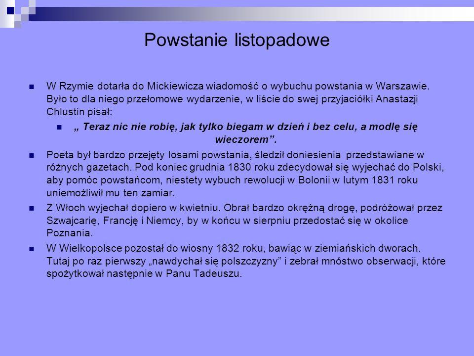 Powstanie listopadowe W Rzymie dotarła do Mickiewicza wiadomość o wybuchu powstania w Warszawie. Było to dla niego przełomowe wydarzenie, w liście do