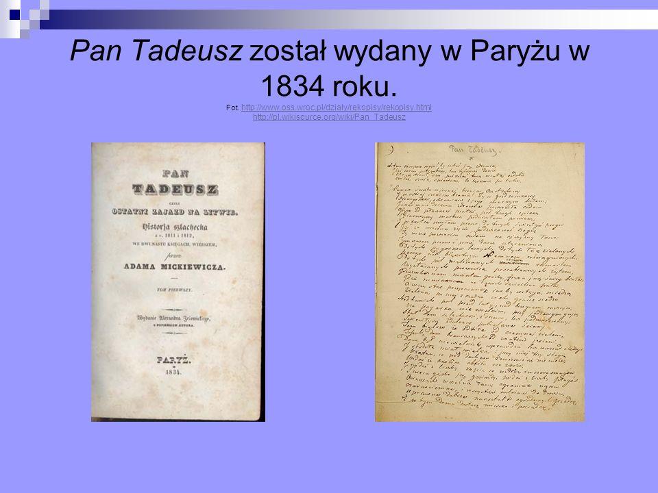 Pan Tadeusz został wydany w Paryżu w 1834 roku. Fot. http://www.oss.wroc.pl/dzialy/rekopisy/rekopisy.html http://pl.wikisource.org/wiki/Pan_Tadeusz ht
