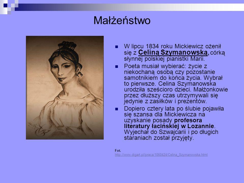 Małżeństwo W lipcu 1834 roku Mickiewicz ożenił się z Celiną Szymanowską, córką słynnej polskiej pianistki Marii. Poeta musiał wybierać: życie z niekoc