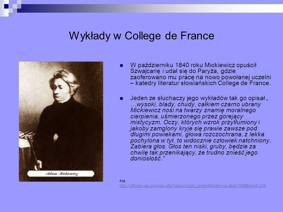 Wykłady w College de France W październiku 1840 roku Mickiewicz opuścił Szwajcarię i udał się do Paryża, gdzie zaoferowano mu pracę na nowo powołanej