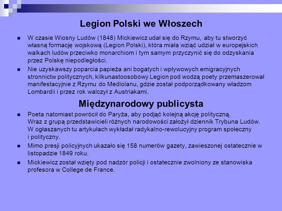 Legion Polski we Włoszech W czasie Wiosny Ludów (1848) Mickiewicz udał się do Rzymu, aby tu stworzyć własną formację wojskową (Legion Polski), która m