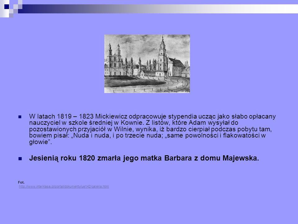 W latach 1819 – 1823 Mickiewicz odpracowuje stypendia ucząc jako słabo opłacany nauczyciel w szkole średniej w Kownie. Z listów, które Adam wysyłał do