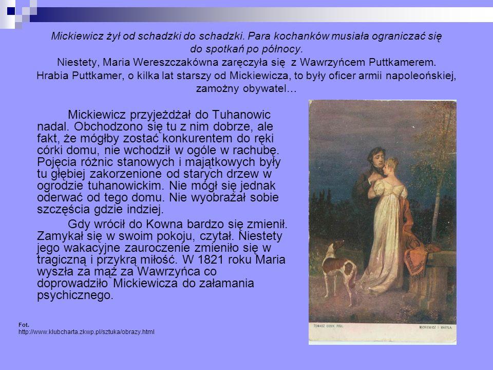 Mickiewicz żył od schadzki do schadzki. Para kochanków musiała ograniczać się do spotkań po północy. Niestety, Maria Wereszczakówna zaręczyła się z Wa