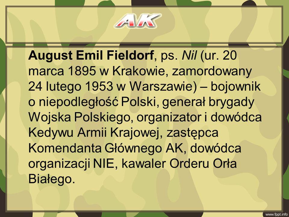 August Emil Fieldorf, ps. Nil (ur. 20 marca 1895 w Krakowie, zamordowany 24 lutego 1953 w Warszawie) – bojownik o niepodległość Polski, generał brygad
