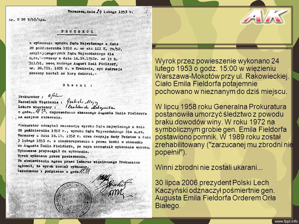 Wyrok przez powieszenie wykonano 24 lutego 1953 o godz. 15:00 w więzieniu Warszawa-Mokotów przy ul. Rakowieckiej. Ciało Emila Fieldorfa potajemnie poc
