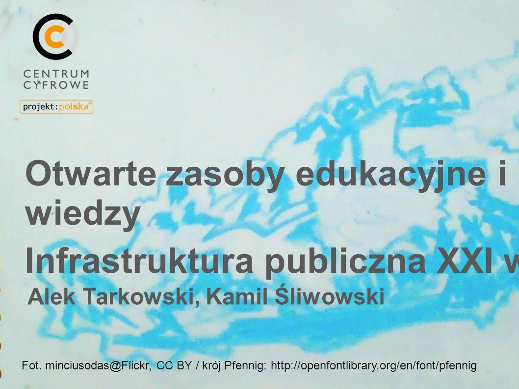 Fot. minciusodas@Flickr, CC BY / krój Pfennig: http://openfontlibrary.org/en/font/pfennig Otwarte zasoby edukacyjne i wiedzy Infrastruktura publiczna