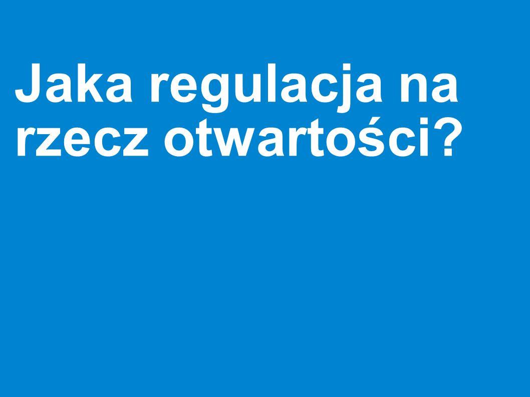 Jaka regulacja na rzecz otwartości?