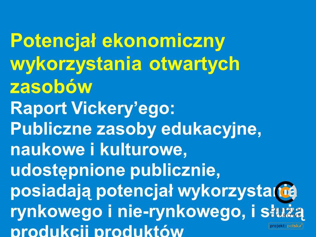 Potencjał ekonomiczny wykorzystania otwartych zasobów Raport Vickeryego: Publiczne zasoby edukacyjne, naukowe i kulturowe, udostępnione publicznie, po