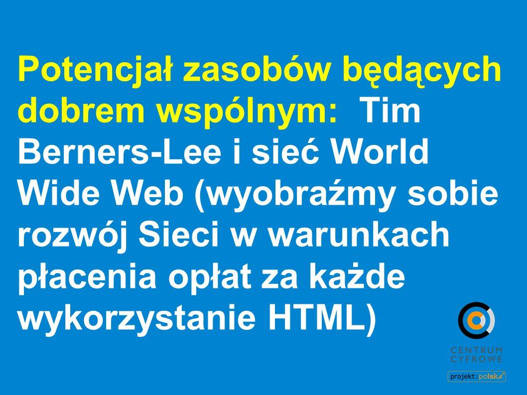 Potencjał zasobów będących dobrem wspólnym: Tim Berners-Lee i sieć World Wide Web (wyobraźmy sobie rozwój Sieci w warunkach płacenia opłat za każde wy