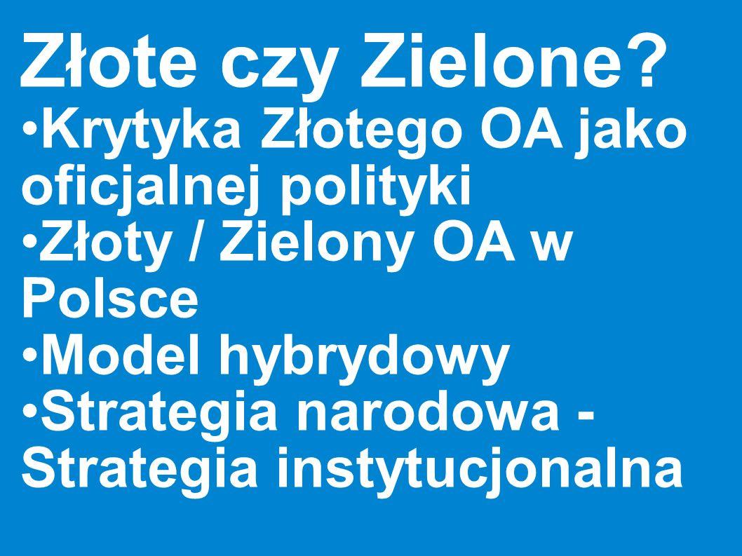Złote czy Zielone? Krytyka Złotego OA jako oficjalnej polityki Złoty / Zielony OA w Polsce Model hybrydowy Strategia narodowa - Strategia instytucjona