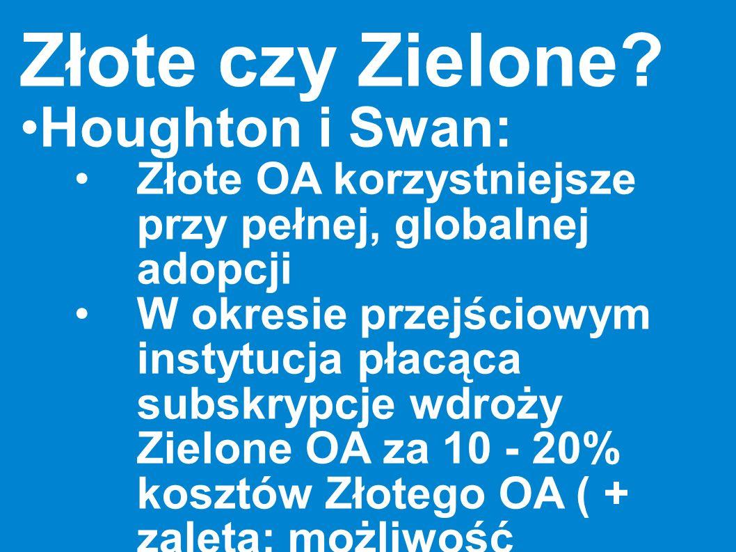 Złote czy Zielone? Houghton i Swan: Złote OA korzystniejsze przy pełnej, globalnej adopcji W okresie przejściowym instytucja płacąca subskrypcje wdroż