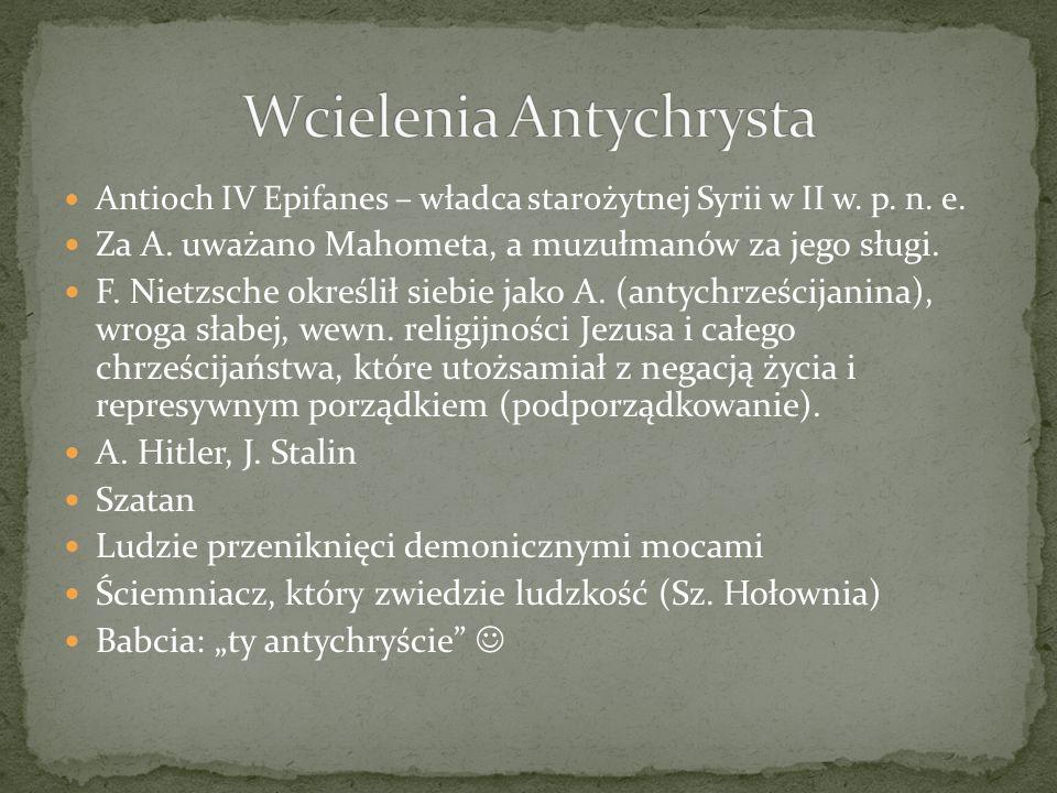 Antioch IV Epifanes – władca starożytnej Syrii w II w. p. n. e. Za A. uważano Mahometa, a muzułmanów za jego sługi. F. Nietzsche określił siebie jako