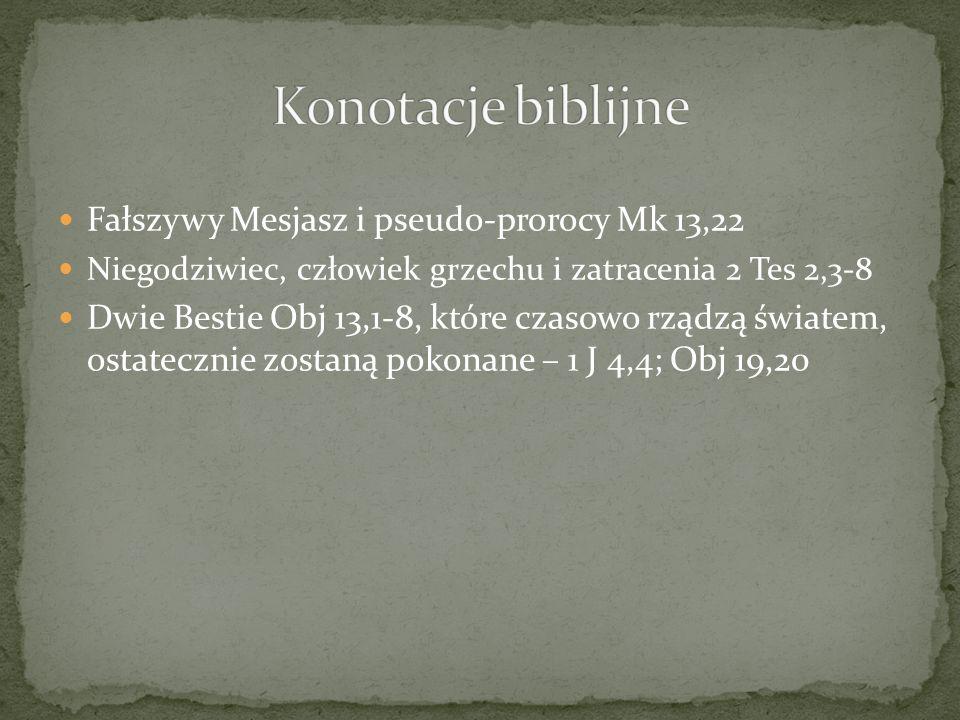 Fałszywy Mesjasz i pseudo-prorocy Mk 13,22 Niegodziwiec, człowiek grzechu i zatracenia 2 Tes 2,3-8 Dwie Bestie Obj 13,1-8, które czasowo rządzą świate