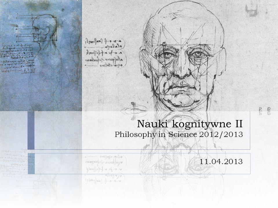 Nauki kognitywne II Philosophy in Science 2012/2013 11.04.2013
