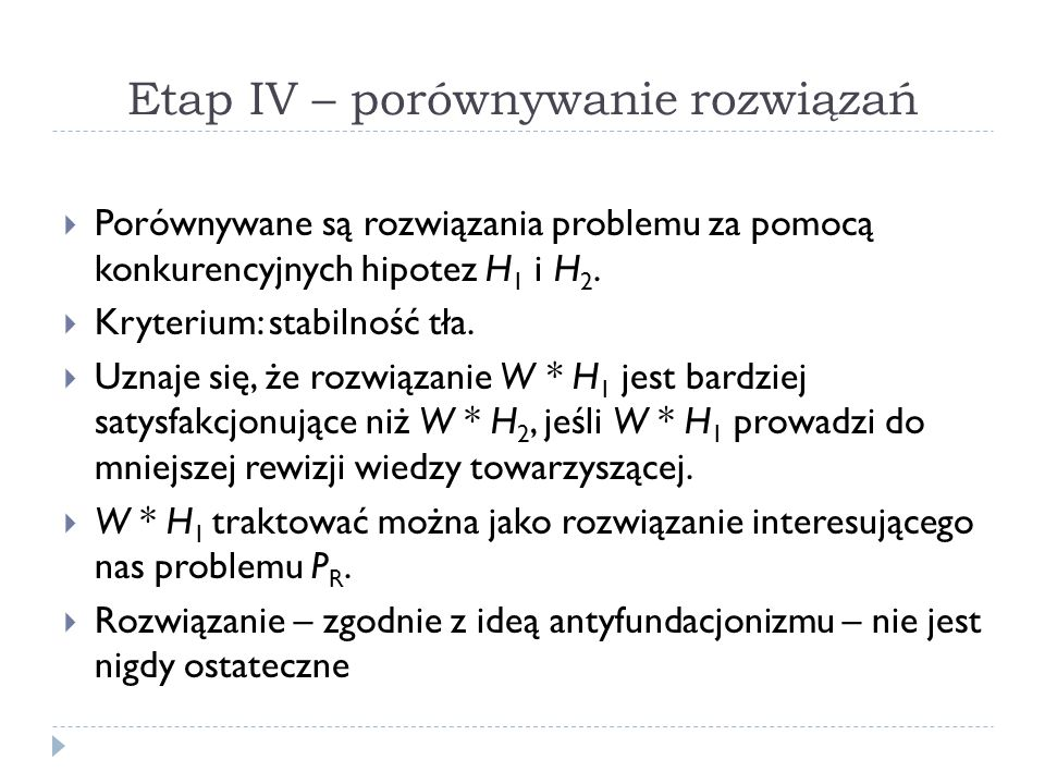Etap IV – porównywanie rozwiązań Porównywane są rozwiązania problemu za pomocą konkurencyjnych hipotez H 1 i H 2. Kryterium: stabilność tła. Uznaje si