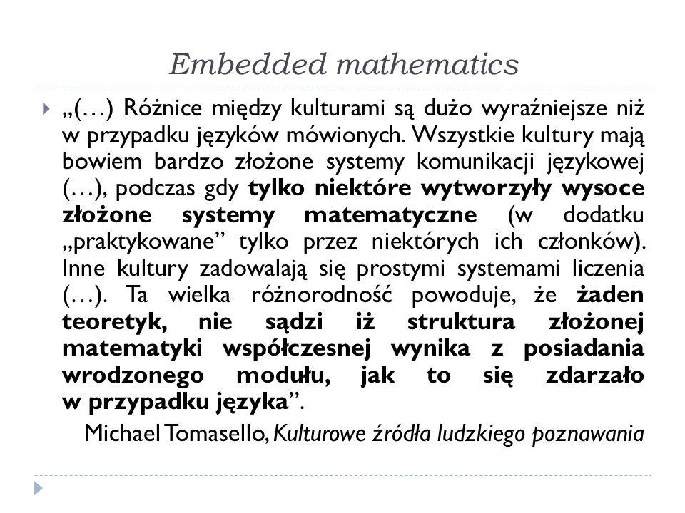 Embedded mathematics (…) Różnice między kulturami są dużo wyraźniejsze niż w przypadku języków mówionych. Wszystkie kultury mają bowiem bardzo złożone