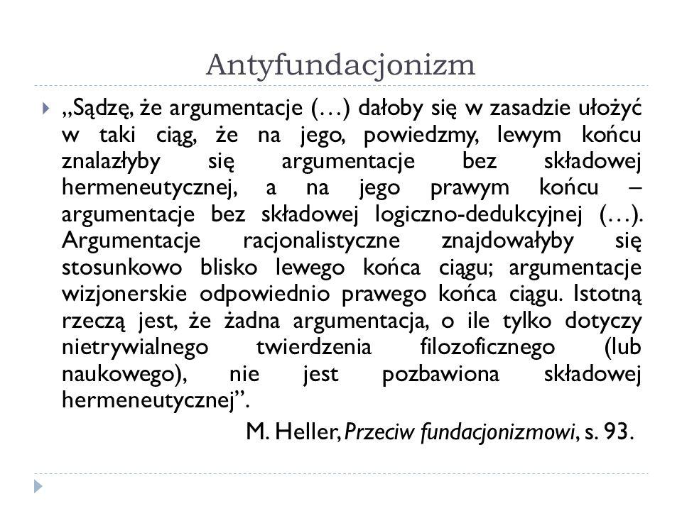 Antyfundacjonizm Sądzę, że argumentacje (…) dałoby się w zasadzie ułożyć w taki ciąg, że na jego, powiedzmy, lewym końcu znalazłyby się argumentacje b