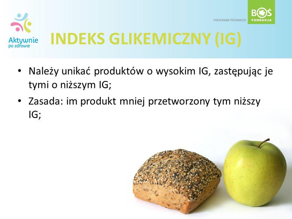 INDEKS GLIKEMICZNY (IG) Należy unikać produktów o wysokim IG, zastępując je tymi o niższym IG; Zasada: im produkt mniej przetworzony tym niższy IG;