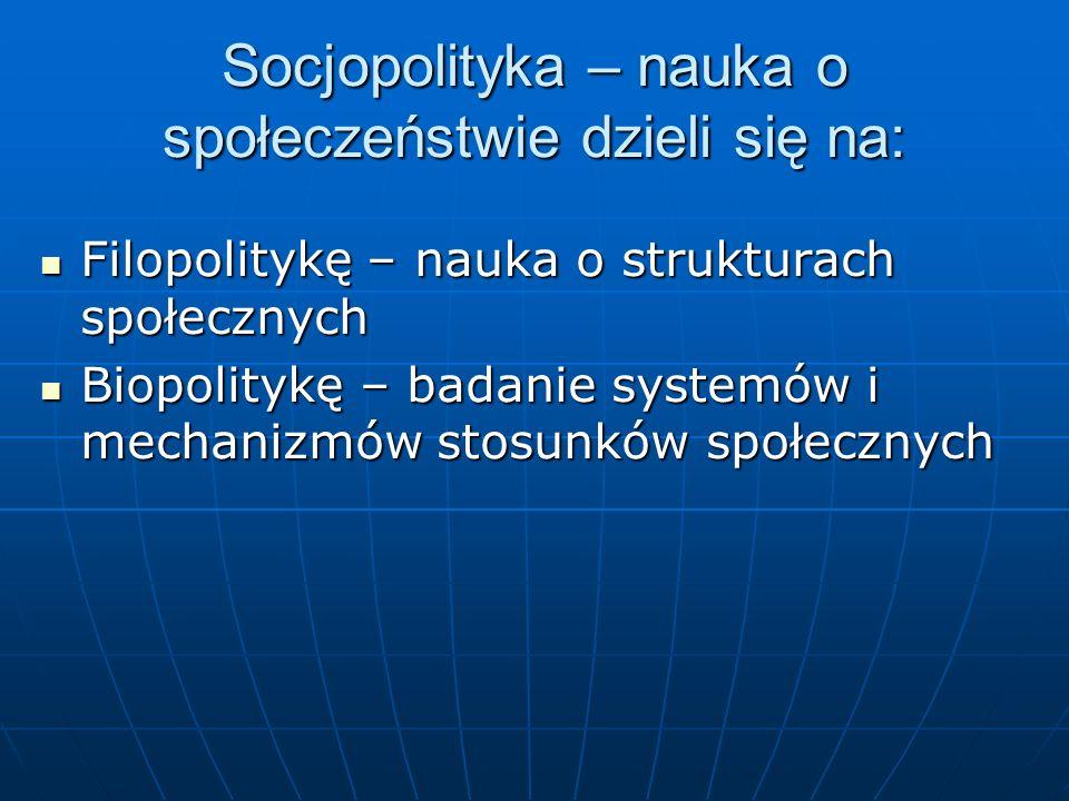 Socjopolityka – nauka o społeczeństwie dzieli się na: Filopolitykę – nauka o strukturach społecznych Filopolitykę – nauka o strukturach społecznych Bi