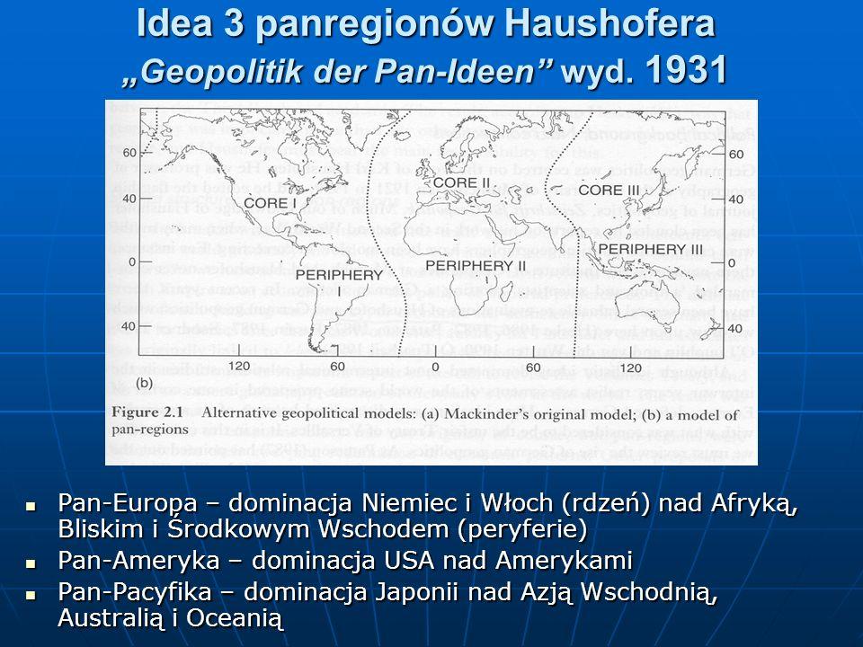 Idea 3 panregionów Haushofera Geopolitik der Pan-Ideen wyd. 1931 Pan-Europa – dominacja Niemiec i Włoch (rdzeń) nad Afryką, Bliskim i Środkowym Wschod