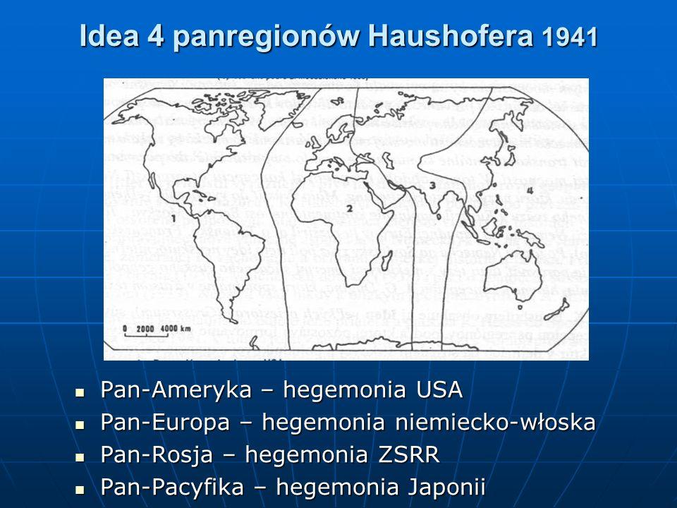 Idea 4 panregionów Haushofera 1941 Pan-Ameryka – hegemonia USA Pan-Ameryka – hegemonia USA Pan-Europa – hegemonia niemiecko-włoska Pan-Europa – hegemo
