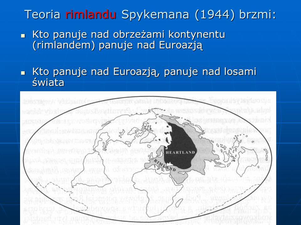 Teoria rimlandu Spykemana (1944) brzmi: Kto panuje nad obrzeżami kontynentu (rimlandem) panuje nad Euroazją Kto panuje nad obrzeżami kontynentu (rimla