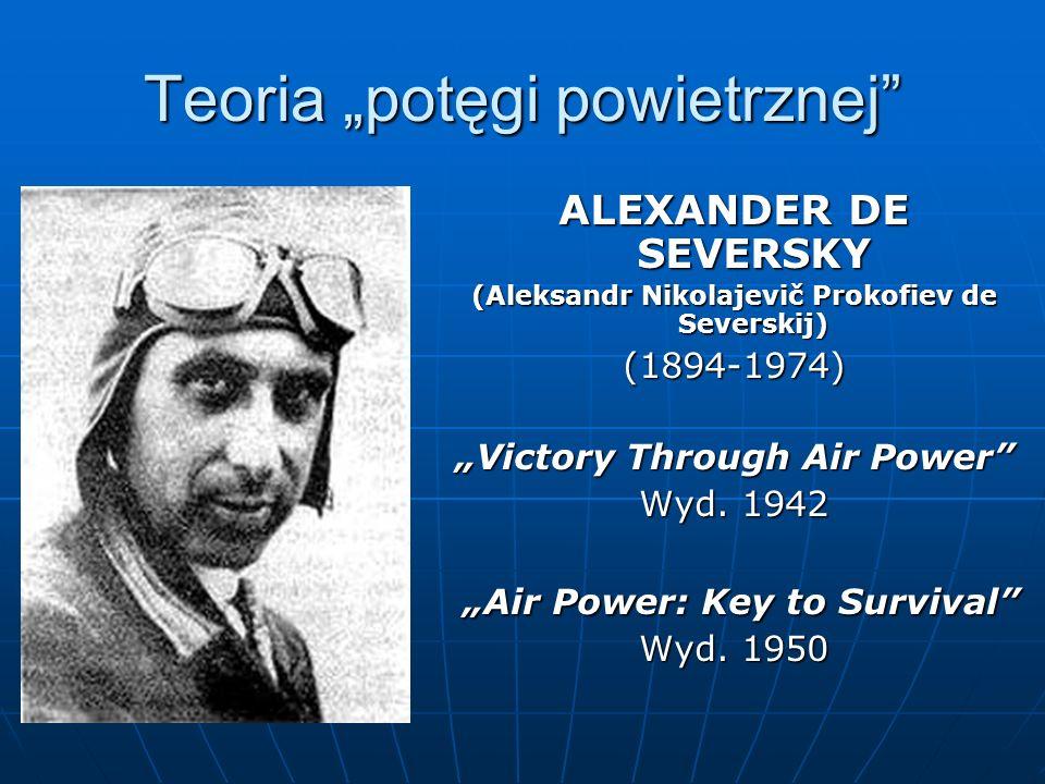 Teoria potęgi powietrznej ALEXANDER DE SEVERSKY (Aleksandr Nikolajevič Prokofiev de Severskij) (1894-1974) Victory Through Air Power Wyd. 1942 Air Pow
