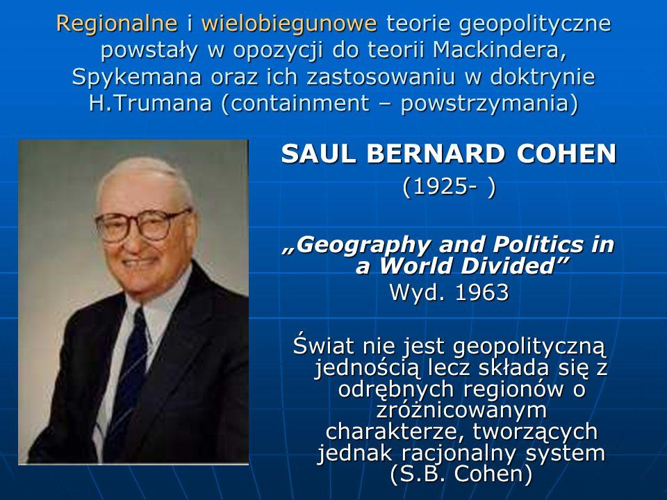 Regionalne i wielobiegunowe teorie geopolityczne powstały w opozycji do teorii Mackindera, Spykemana oraz ich zastosowaniu w doktrynie H.Trumana (cont