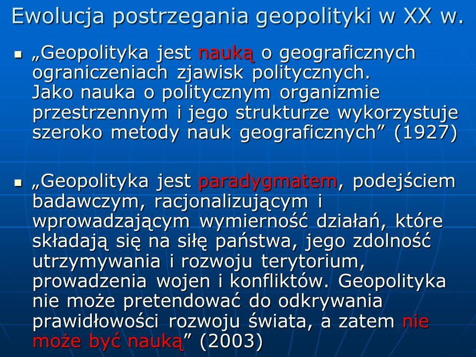 Ewolucja postrzegania geopolityki w XX w. Geopolityka jest nauką o geograficznych ograniczeniach zjawisk politycznych. Jako nauka o politycznym organi