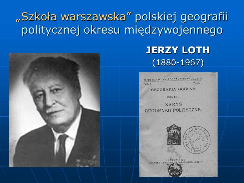 Szkoła warszawska polskiej geografii politycznej okresu międzywojennego JERZY LOTH (1880-1967)