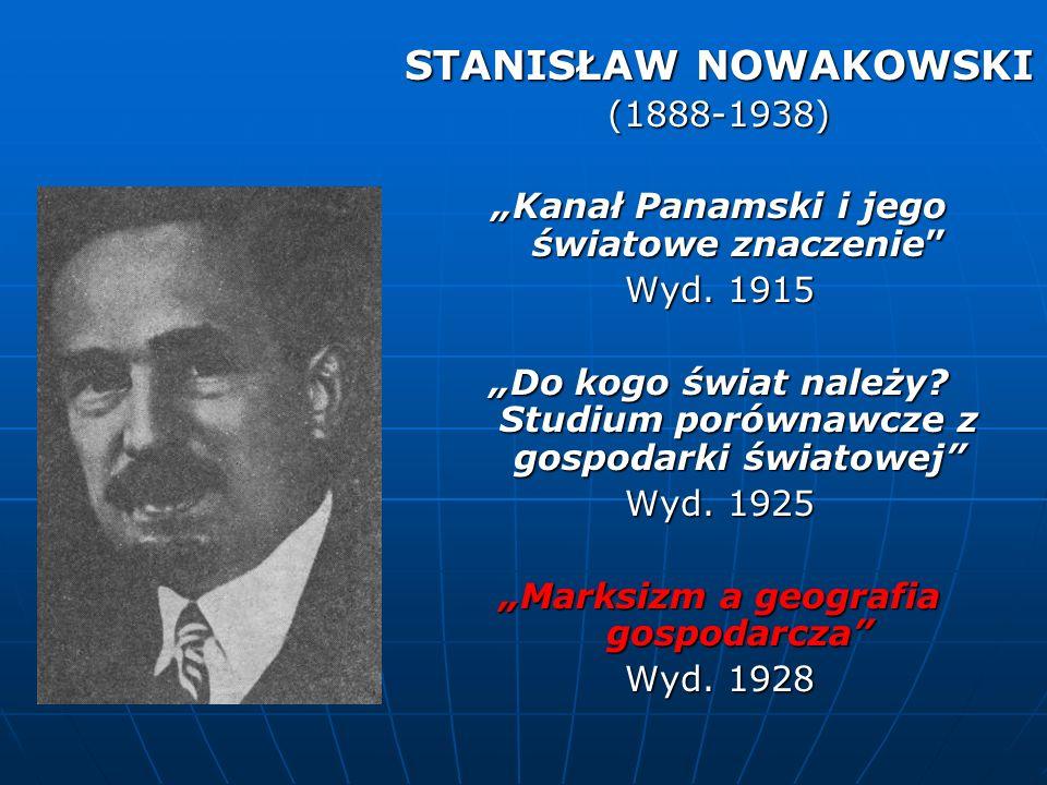 STANISŁAW NOWAKOWSKI (1888-1938) Kanał Panamski i jego światowe znaczenie Wyd. 1915 Do kogo świat należy? Studium porównawcze z gospodarki światowej W