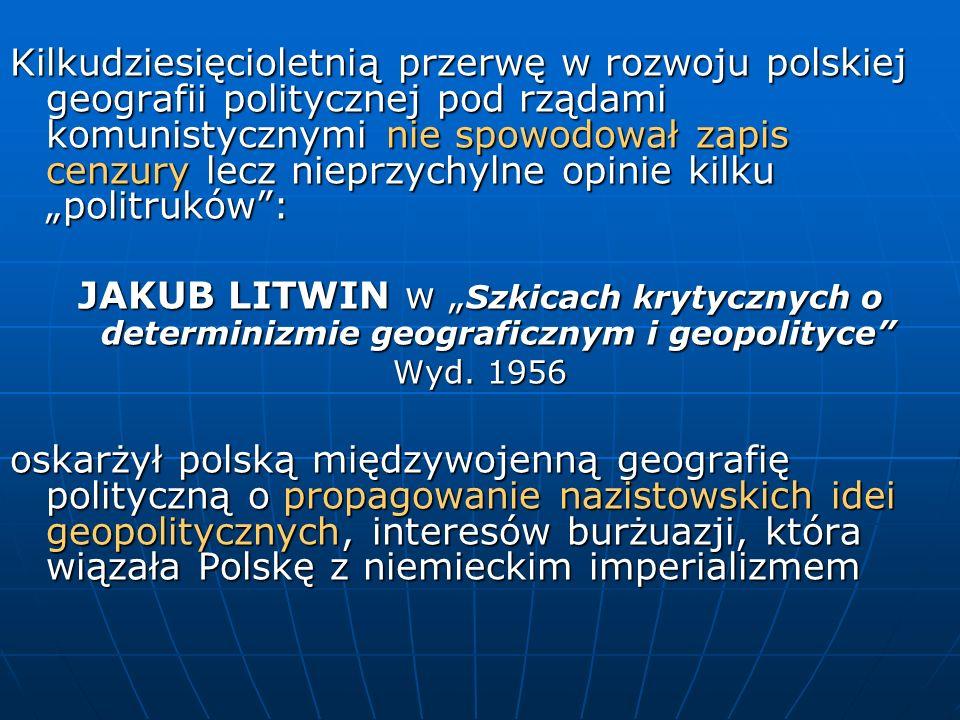 Kilkudziesięcioletnią przerwę w rozwoju polskiej geografii politycznej pod rządami komunistycznymi nie spowodował zapis cenzury lecz nieprzychylne opi