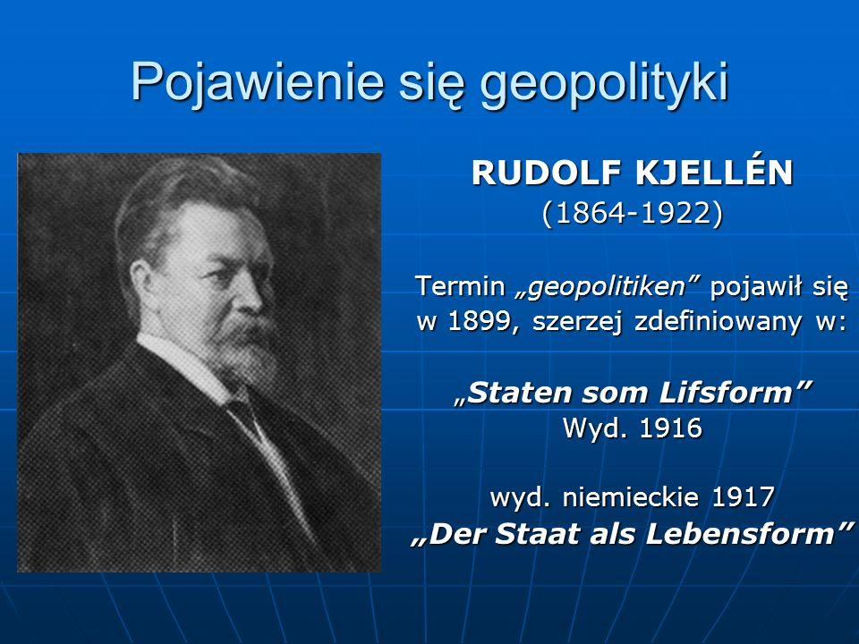 Pojawienie się geopolityki RUDOLF KJELLÉN (1864-1922) Termin geopolitiken pojawił się w 1899, szerzej zdefiniowany w: Staten som LifsformStaten som Li