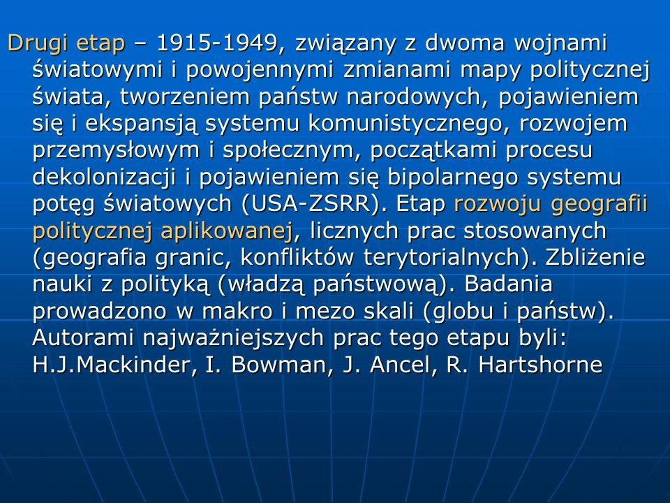 Drugi etap – 1915-1949, związany z dwoma wojnami światowymi i powojennymi zmianami mapy politycznej świata, tworzeniem państw narodowych, pojawieniem