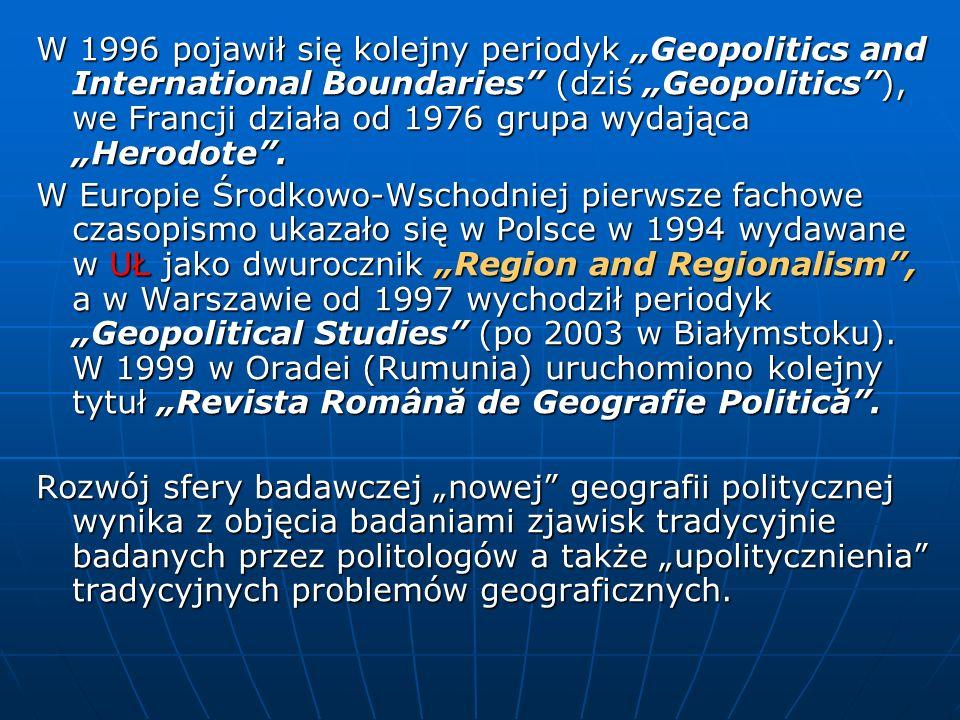 W 1996 pojawił się kolejny periodyk Geopolitics and International Boundaries (dziś Geopolitics), we Francji działa od 1976 grupa wydająca Herodote. W