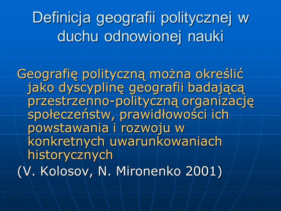 Definicja geografii politycznej w duchu odnowionej nauki Geografię polityczną można określić jako dyscyplinę geografii badającą przestrzenno-polityczn