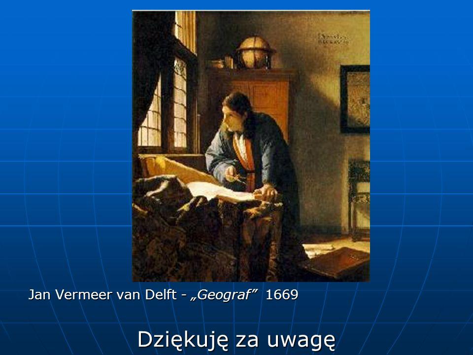 Jan Vermeer van Delft - Geograf 1669 Dziękuję za uwagę