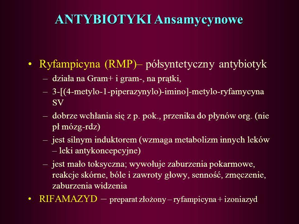 ANTYBIOTYKI Ansamycynowe Ryfamycyna - –leki z wyboru w leczeniu gruźlicy, dział p/wirus (łączy się z podjednostką b polimerazy RNA) –stosowany w lecze