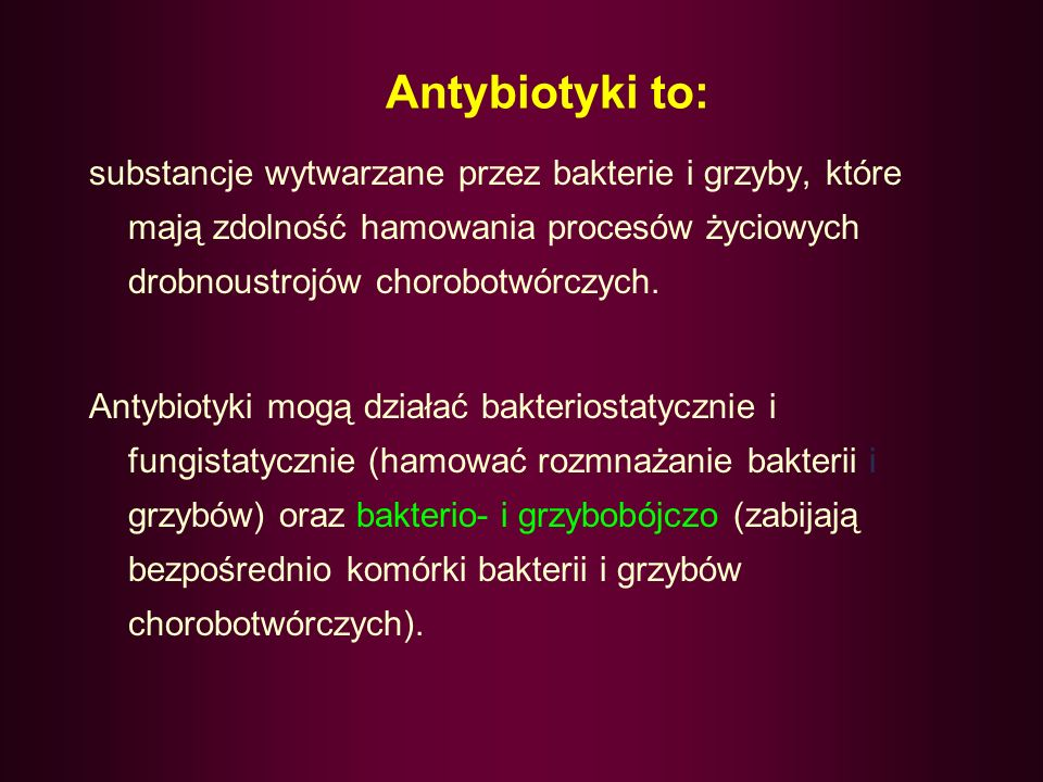 Antybiotyki to: substancje wytwarzane przez bakterie i grzyby, które mają zdolność hamowania procesów życiowych drobnoustrojów chorobotwórczych.