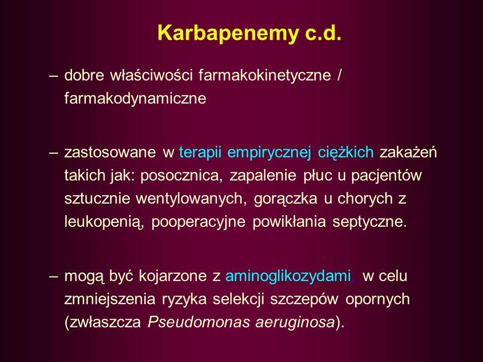 Karbapenemy –o bardzo szerokim spektrum aktywności obejmującym niemal wszystkie bakterie tlenowe i beztlenowe z wyjątkiem: metycylinoopornych gronkowc