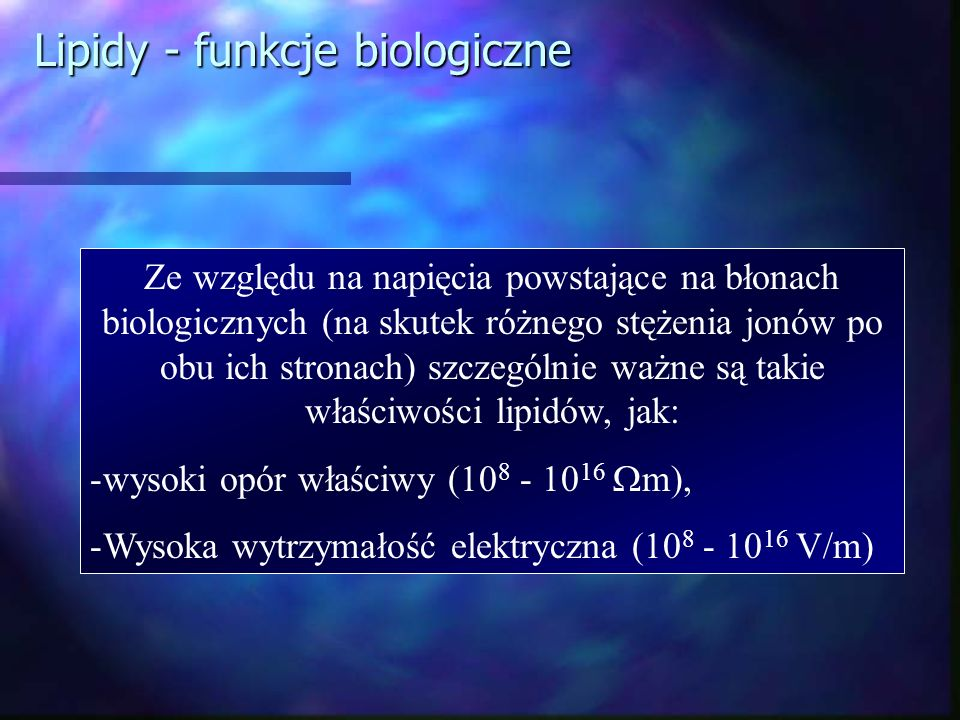 Lipidy - funkcje biologiczne Ze względu na napięcia powstające na błonach biologicznych (na skutek różnego stężenia jonów po obu ich stronach) szczegó