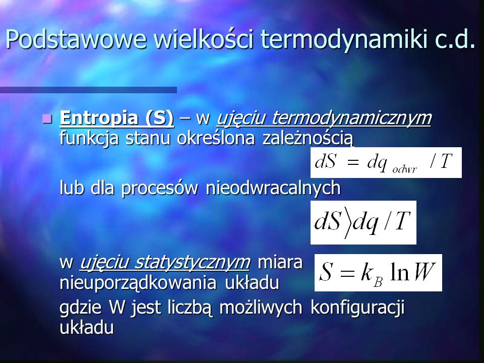 Entropia (S) – w ujęciu termodynamicznym funkcja stanu określona zależnością Entropia (S) – w ujęciu termodynamicznym funkcja stanu określona zależnoś